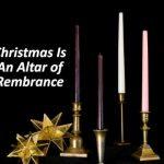 Christmas Is An Altar of Remembrance
