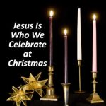 Jesus Is Who We Celebrate At Christmas
