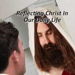 Reflecting Christ In Our Daily Life
